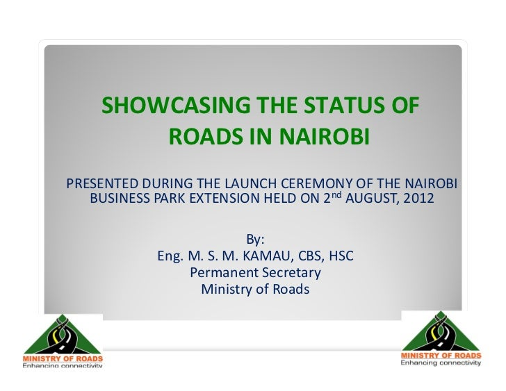 SHOWCASING THE STATUS OF        ROADS IN NAIROBIPRESENTED DURING THE LAUNCH CEREMONY OF THE NAIROBI   BUSINESS PARK EXTENS...