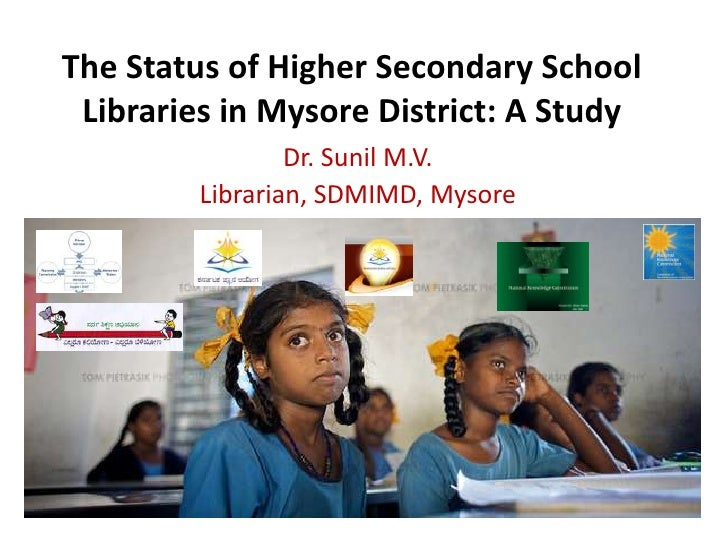 The Status of Higher Secondary School Libraries in Mysore District: A Study                 Dr. Sunil M.V.         Librari...