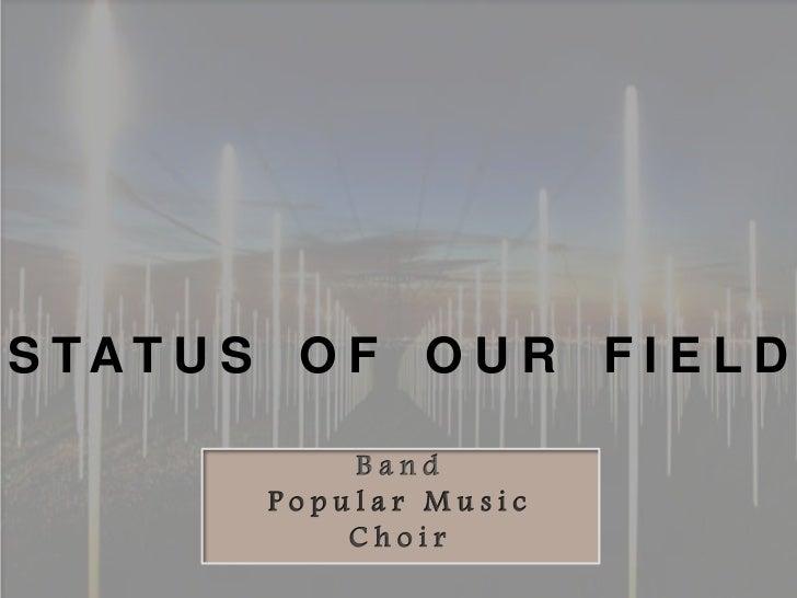 S TAT U S O F O U R F I E L D             Band         Popular Music             Choir
