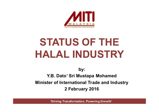 STATUS OF THE HALAL INDUSTRY by: Y.B. Dato' Sri Mustapa Mohamed Minister of International Trade and Industry 2 February 20...