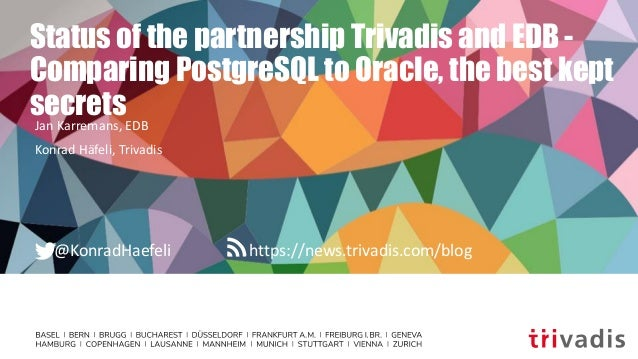 https://news.trivadis.com/blog@KonradHaefeli Status of the partnership Trivadis and EDB - Comparing PostgreSQL to Oracle, ...