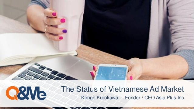 Kengo Kurokawa Fonder / CEO Asia Plus Inc. The Status of Vietnamese Ad Market