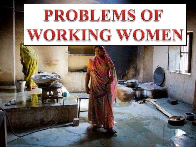problems of working women Psychological causes may include work-related stress and anxiety they may also include depression or concerns about marriage or relationship problems for some women, the problem results from past sexual trauma.