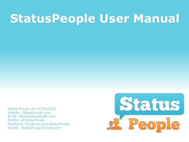 StatusPeople User ManualStatus People Ltd (07561828)Website: StatusPeople.comEmail: info@statuspeople.comTwitter: @StatusP...