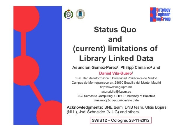 Status Quo             and   (current) limitations of     Library Linked Data  Asunción Gómez-Pérez1, Philipp Cimiano2 and...