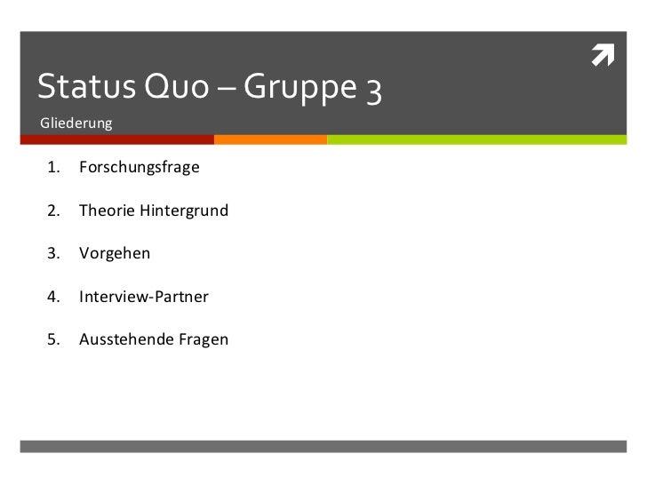 ì Status Quo – Gruppe 3 Gliederung  1. Forschungsfrage  2. Theorie Hintergrund  3. Vorgehen  4....