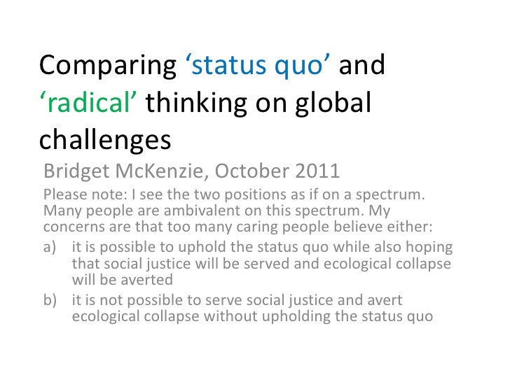 Comparing 'status quo' and 'radical' thinking on global challenges<br />Bridget McKenzie, October 2011<br />Please note: I...
