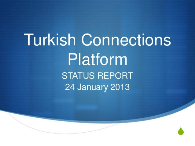 Turkish Connections      Platform    STATUS REPORT     24 January 2013                       S