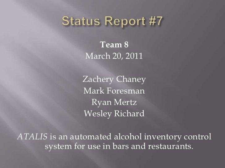 Status Report #7<br />Team 8<br />March 20, 2011<br />Zachery Chaney<br />Mark Foresman<br />Ryan Mertz<br />Wesley Richar...