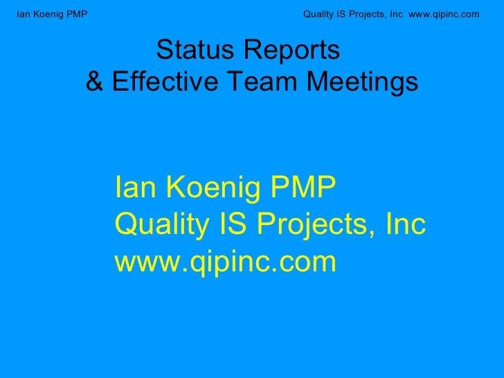 Status Reports  & Effective Team Meetings Ian Koenig PMP Quality IS Projects, Inc www.qipinc.com