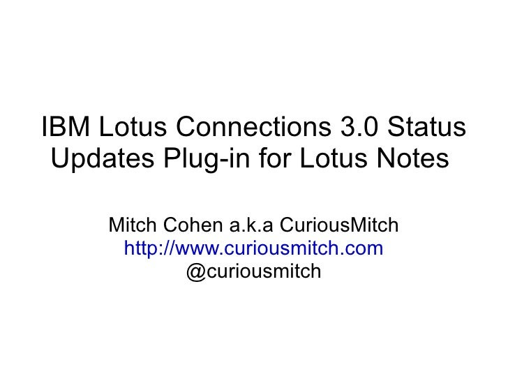 IBM Lotus Connections 3.0 Status Updates Plug-in for Lotus Notes  Mitch Cohen a.k.a CuriousMitch http://www.curiousmitch.c...