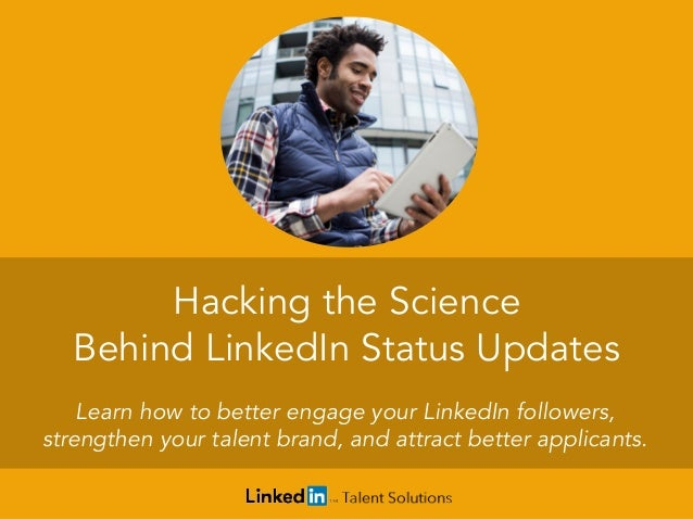 Hacking the Science Behind LinkedIn Status Updates Learn how to better engage your LinkedIn followers, strengthen your tal...