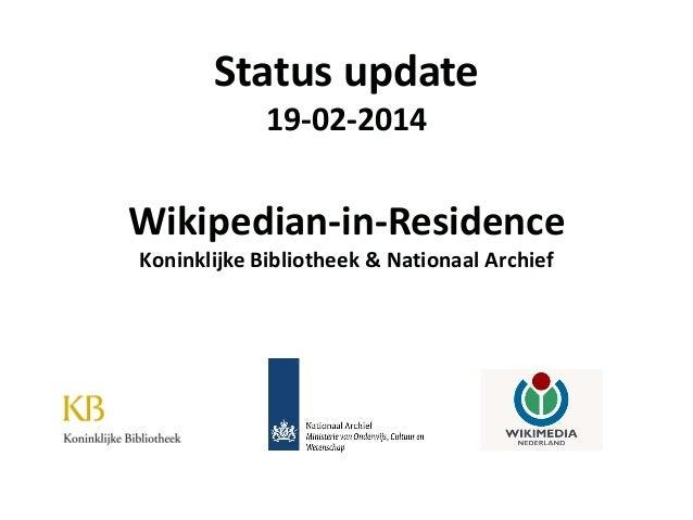 Status update 19-02-2014  Wikipedian-in-Residence Koninklijke Bibliotheek & Nationaal Archief
