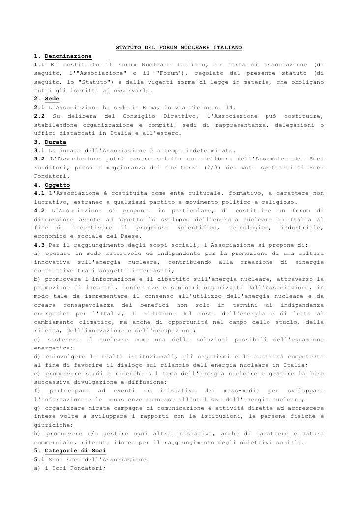 STATUTO DEL FORUM NUCLEARE ITALIANO 1. Denominazione 1.1 E' costituito il Forum Nucleare Italiano, in forma di associazion...