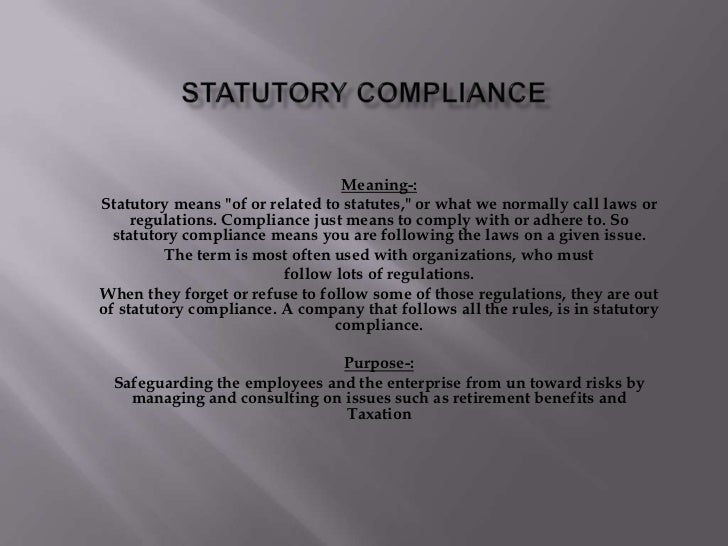 """Statutory Compliance<br />Meaning-:<br />Statutory means """"of or related to statutes,"""" or what we normally call laws or reg..."""