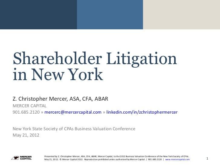 Shareholder Litigationin New YorkZ. Christopher Mercer, ASA, CFA, ABARMERCER CAPITAL901.685.2120 » mercerc@mercercapital.c...