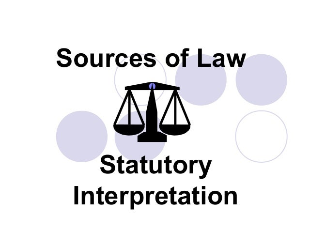 statutory intepretation Statutory interpretation is the act or process of interpreting and applying legislation it is the principles developed by courts for interpreting statutes this is also referred to as statutory construction.