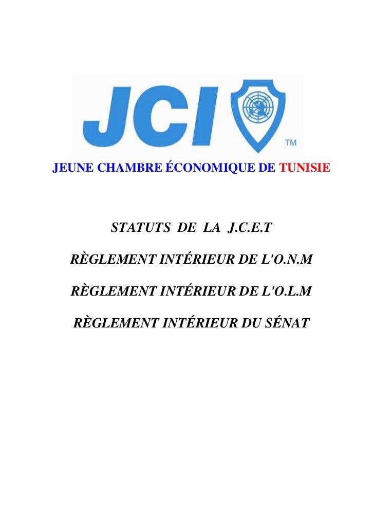 JEUNE CHAMBRE ÉCONOMIQUE DE TUNISIE       STATUTS DE LA J.C.E.T  RÈGLEMENT INTÉRIEUR DE LO.N.M  RÈGLEMENT INTÉRIEUR DE LO....