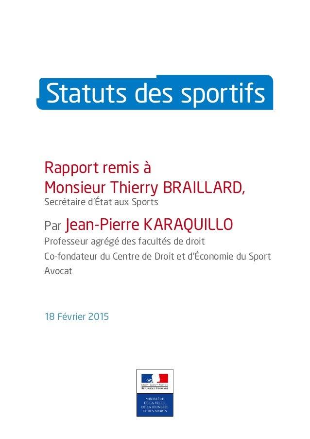 18 Février 2015 Rapport remis à MonsieurThierry BRAILLARD, Secrétaire d'État aux Sports Par Jean-Pierre KARAQUILLO Profes...