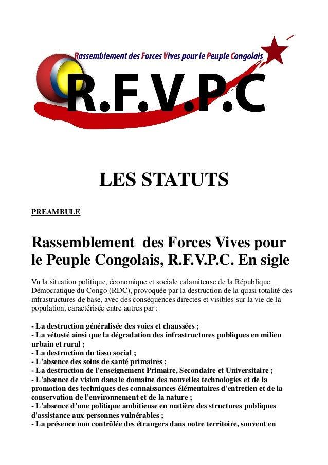 LES STATUTS PREAMBULE Rassemblement des Forces Vives pour le Peuple Congolais, R.F.V.P.C. En sigle Vu la situation politiq...