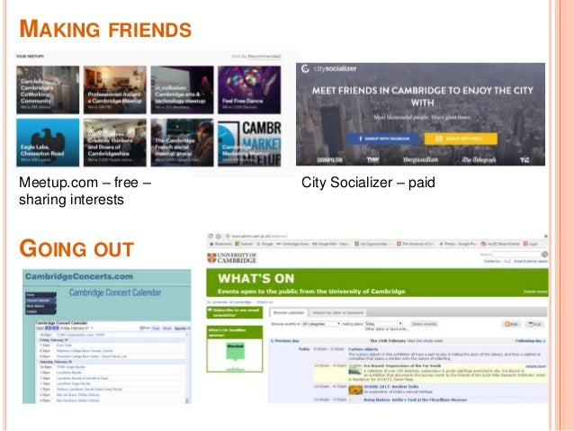 MAKING FRIENDS Meetup.com – free – sharing interests City Socializer – paid GOING OUT