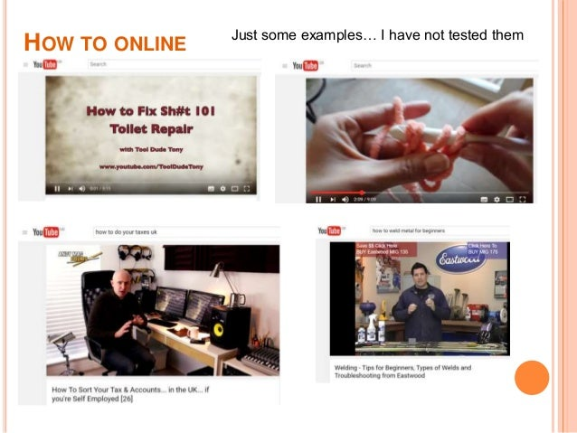 HOW TO ONLINE Just some examples… I have not tested them