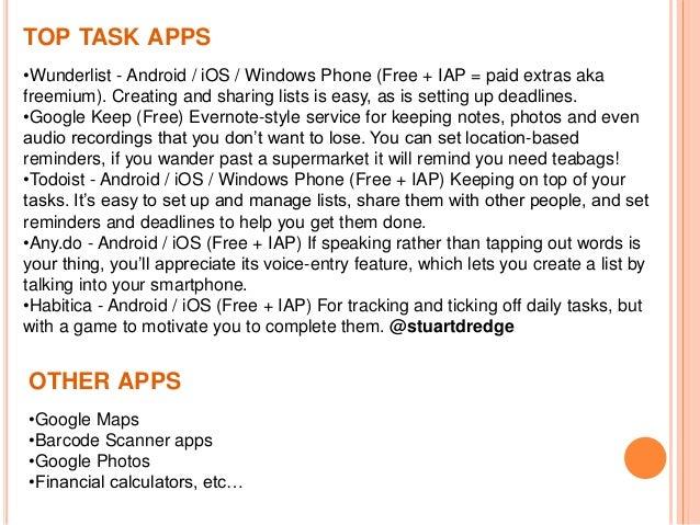TOP TASK APPS •Wunderlist - Android / iOS / Windows Phone (Free + IAP = paid extras aka freemium). Creating and sharing li...