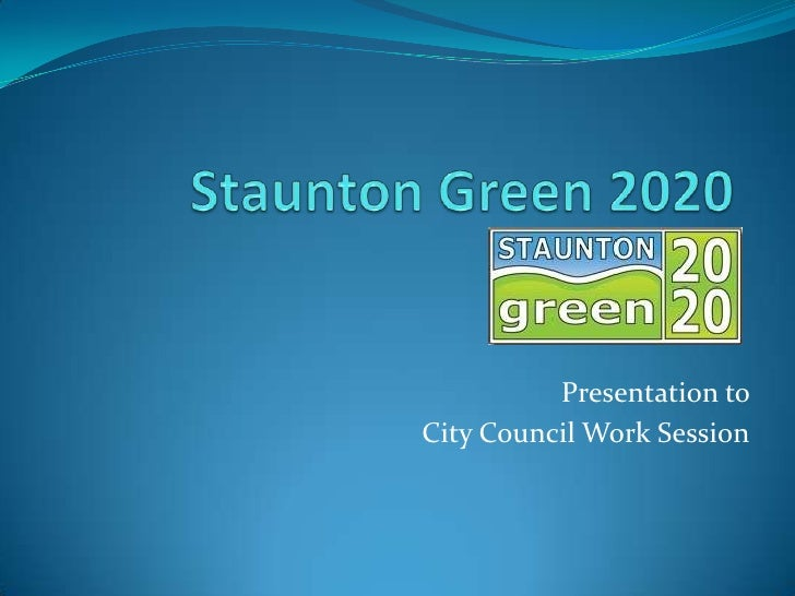 Staunton Green 2020<br />Presentation to <br />City Council Work Session<br />
