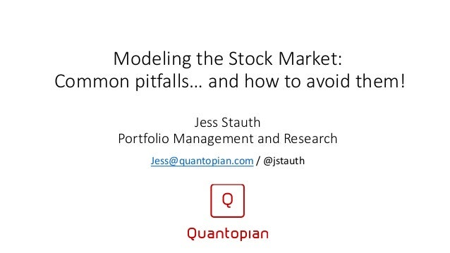 Modeling the Stock Market: Common pitfalls… and how to avoid them! Jess Stauth Portfolio Management and Research Jess@quan...