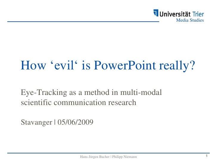 How'evil' is PowerPoint really?<br />Eye-Tracking as a method in multi-modal scientificcommunicationresearchStavanger   05...