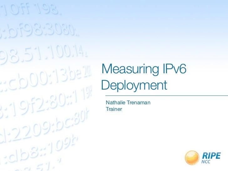 Measuring IPv6      Deployment            Nathalie Trenaman            Trainer