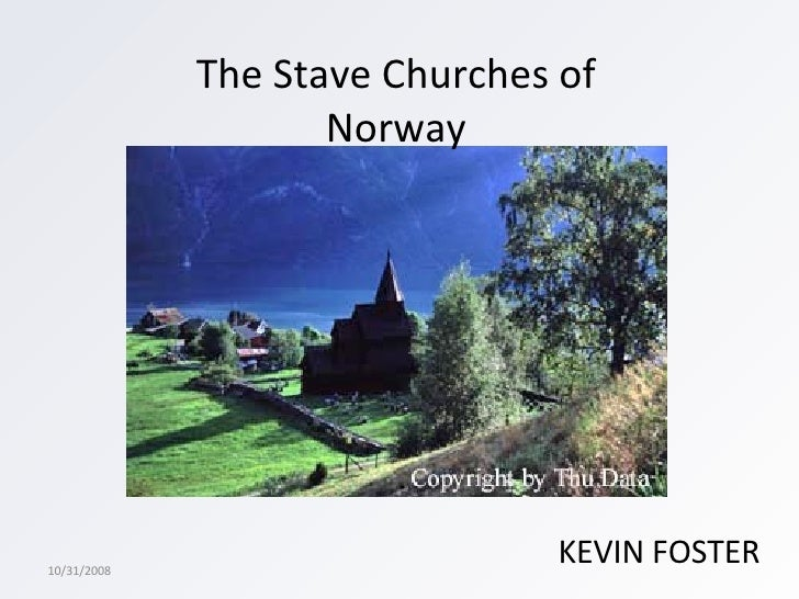 The Stave Churches of Norway KEVIN FOSTER 10/31/2008