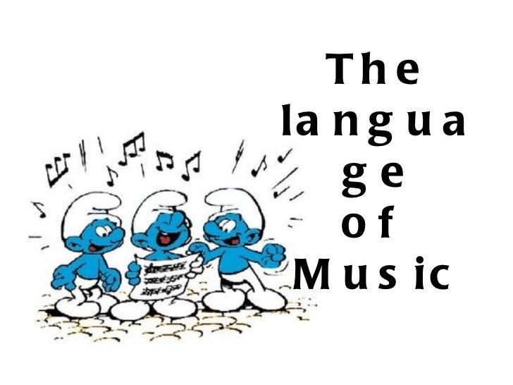 <ul><ul><li>The   language </li></ul></ul><ul><ul><li>of  </li></ul></ul><ul><ul><li>Music </li></ul></ul>