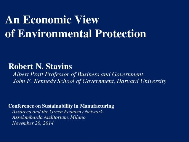 An Economic Viewof Environmental Protection  Robert N. Stavins  Albert Pratt Professor of Business and Government  John F....