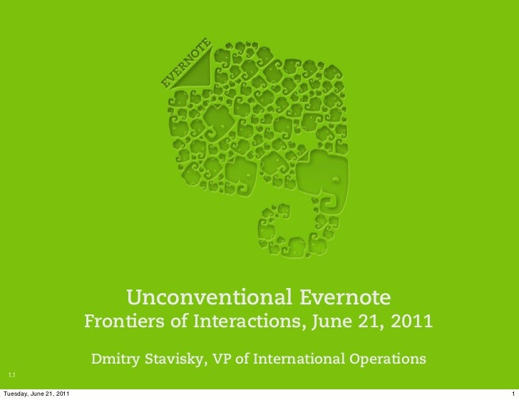 Unconventional Evernote                         Frontiers of Interactions, June 21, 2011                         Dmitry St...