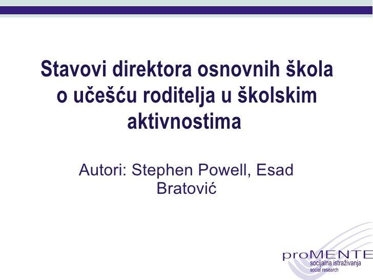 Stavovi direktora osnovnih škola o učešću roditelja u školskim aktivnostima   Autori: Stephen Powell, Esad Bratović