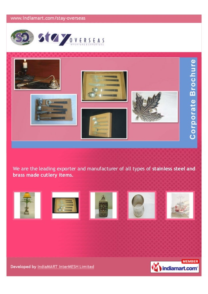 We are the leading exporter and manufacturer of all types of stainless steel andbrass made cutlery items.