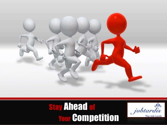 Stay Ahead of  Your Competition