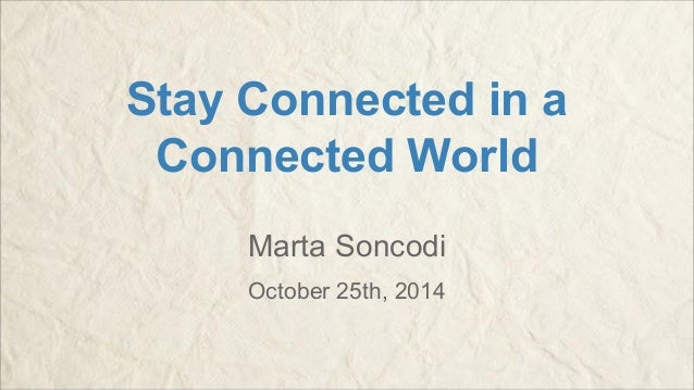 Stay Connected in a Connected World