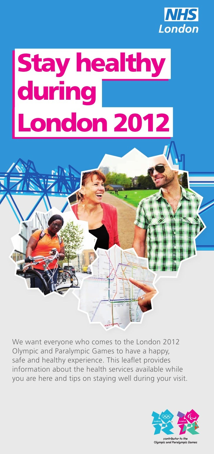 Stay healthy during London 2012We want everyone who comes to the London 2012Olympic and Paralympic Games to have a happy,s...