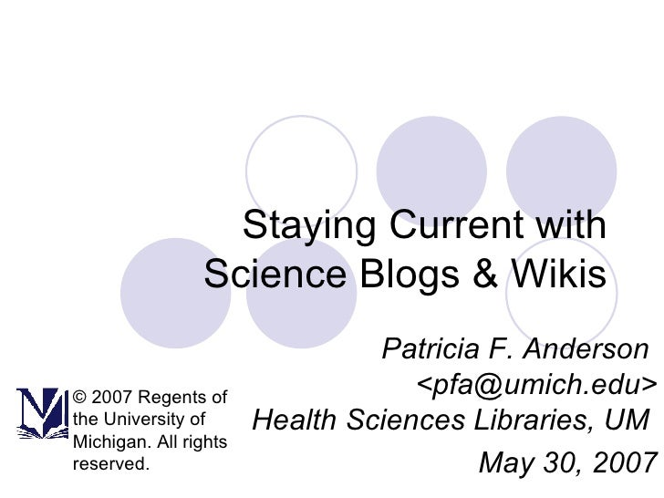 Staying Current with Science Blogs & Wikis Patricia F. Anderson  <pfa@umich.edu> Health Sciences Libraries, UM  May 30, 20...