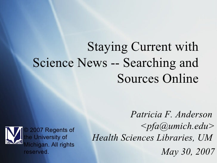 Staying Current with Science News -- Searching and Sources Online Patricia F. Anderson  <pfa@umich.edu> Health Sciences Li...