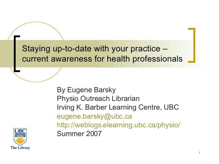 Staying up-to-date with your practice – current awareness for health professionals By Eugene Barsky Physio Outreach Librar...
