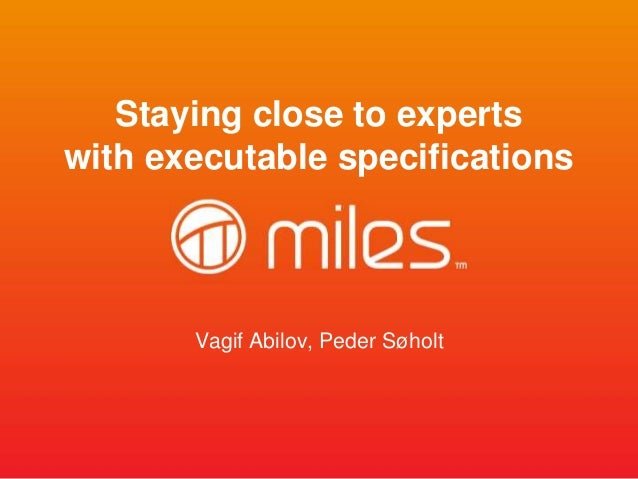 Staying close to experts  with executable specifications  Vagif Abilov, Peder Søholt