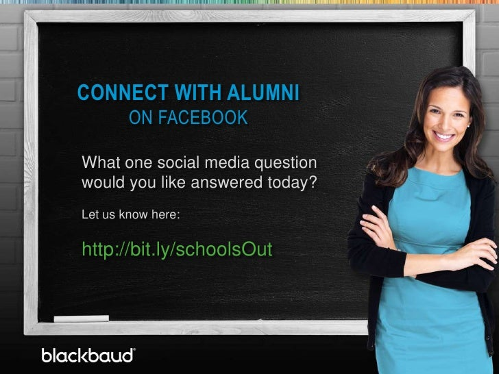 CONNECT WITH ALUMNI                    ON FACEBOOK       T            What one social media question            would you ...