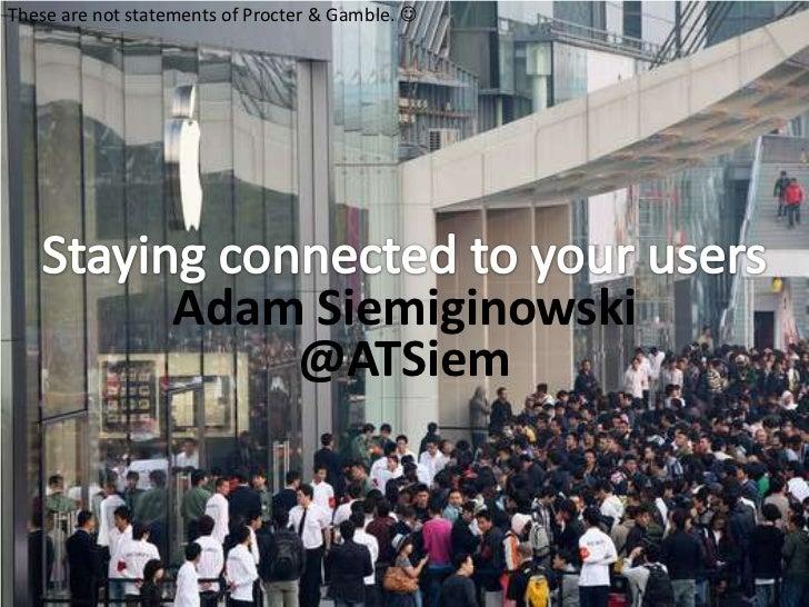 These are not statements of Procter & Gamble.                   Adam Siemiginowski                      @ATSiem