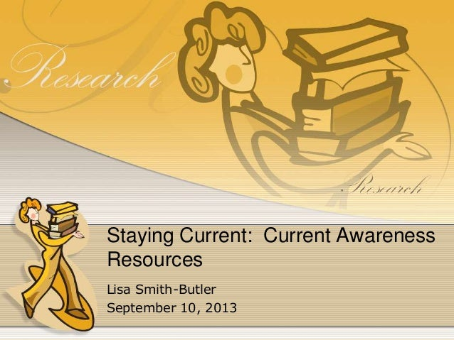 Staying Current: Current Awareness Resources Lisa Smith-Butler September 10, 2013