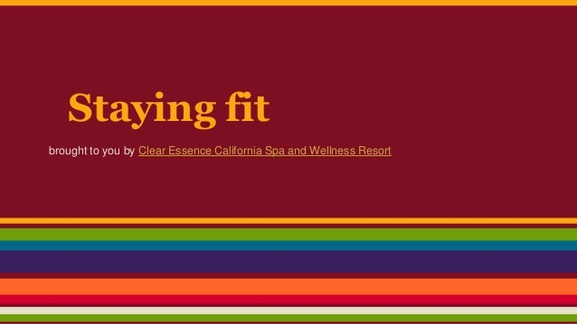 Staying fit brought to you by Clear Essence California Spa and Wellness Resort