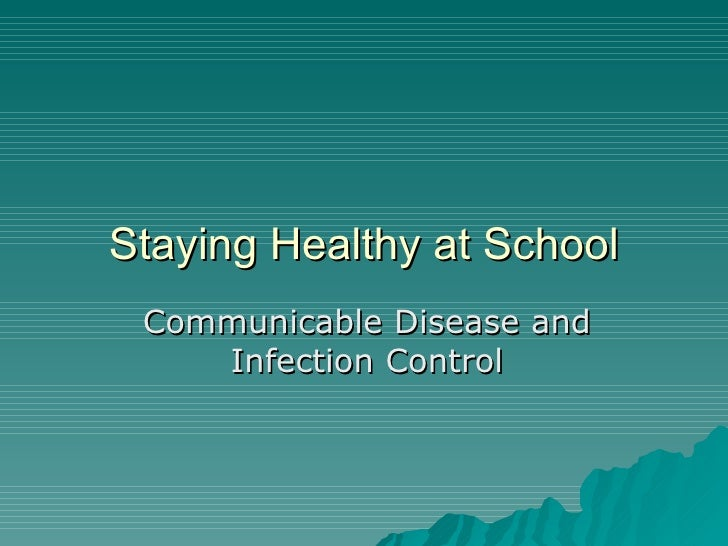 Staying Healthy at School Communicable Disease and Infection Control