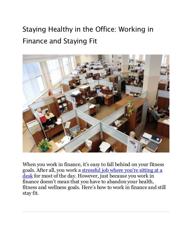 Staying Healthy in the Office: Working in Finance and Staying Fit When you work in finance, it's easy to fall behind on yo...